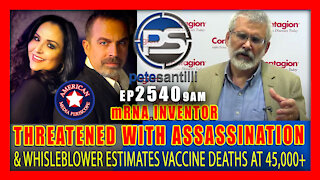 EP 2540-9AM 45,000 VACCINE DEATHS: MRNA Vaccine Inventor Threatened With Assassination