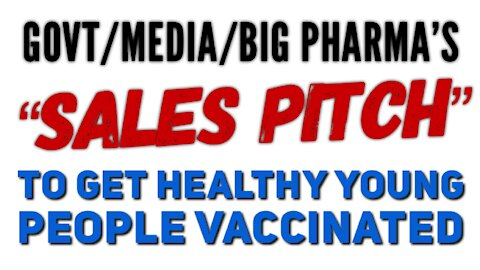 """Govt/Media/Big Pharma """"Sales Pitch"""" For Vaxing Healthy Young People"""