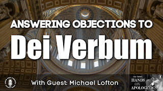 26 May 21, Hands on Apologetics: Answering Objections to Dei Verbum