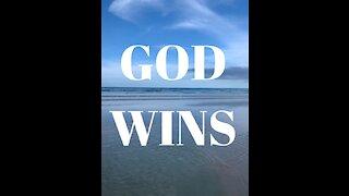 GOD WINS! ...Have Faith