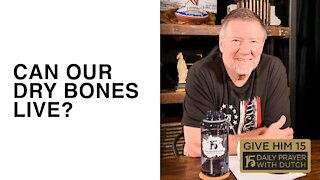 Can Our Dry Bones Live?   Give Him 15: Daily Prayer with Dutch   March 8