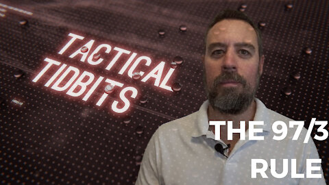 Tactical Tidbits Episode 24: The 97/3 Rule