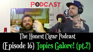 The Honest Cigar Podcast (Episode 16) - Topics Galore! (pt.2)
