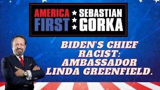 Biden's chief racist: Ambassador Linda Greenfield. Sebastian Gorka on AMERICA First