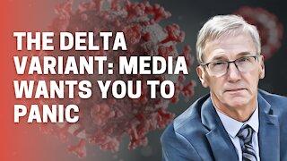 The Delta Variant: Avoid the FEAR MONGERING