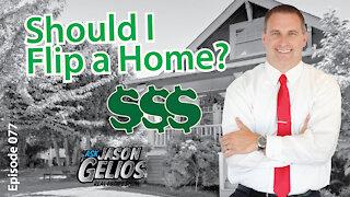Should I Flip a Home For Profit? | Episode 077 AskJasonGelios Show