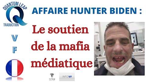 AFFAIRE HUNTER BIDEN : LE SOUTIEN DE LA MAFIA MÉDIATIQUE