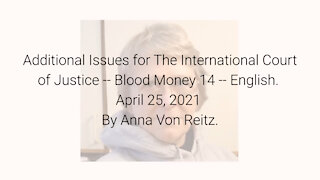 Additional Issues for The International Court of Justice-Blood Money 14-Apr 25 2021 By Anna VonReitz