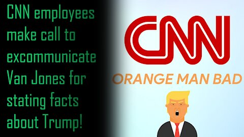 Episode 3 - CNN employees make call to excommunicate Van Jones for stating facts about Trump!