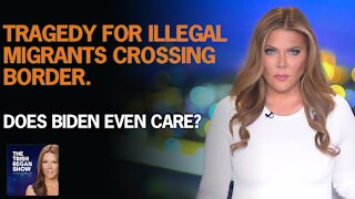 Tragedy for Illegal Migrants Crossing Border. Does Biden Even Care?