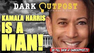 Dark Outpost 10-19-2021 Kamala Harris Is A Man!