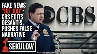 "FAKE NEWS ""HIT JOB"": CBS Edits DeSantis, Pushes False Narrative"