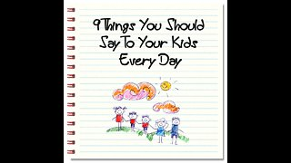 9 Things You Should Say to Your Kids Every Day