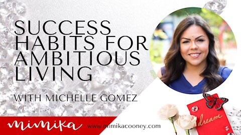 Success Habits for Ambitious living with Michelle Gomez