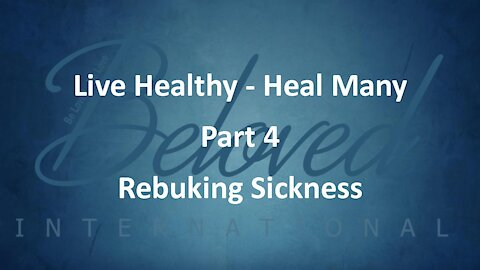 """Live Healthy - Heal Many (part 4) """"Rebuking Sickness"""""""
