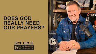 Does God Really Need Our Prayers?   Give Him 15: Daily Prayer with Dutch   March 11