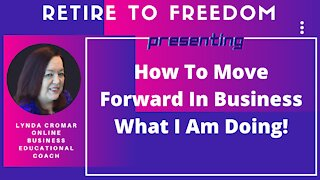 How To Move Forward In Business What I Am doing!