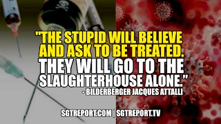 """""""THE STUPID WILL BELIEVE & ASK TO BE TREATED. THEY'LL GO TO THE SLAUGHTERHOUSE ALONE."""""""
