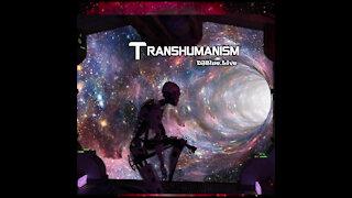 Transhumanism | DJ Blue Entertainment