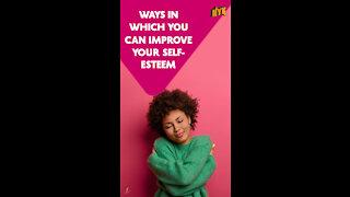 Top 5 Ways To Improve Your Self-Esteem *