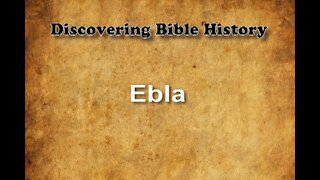 Discovering Bible History 05 - City of Ebla