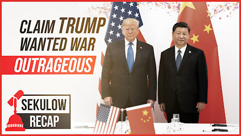 Outrageous Claim: Pres. Trump Wanted a War with China