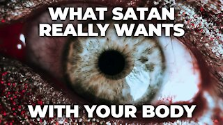 What Satan Really Wants With Your Body