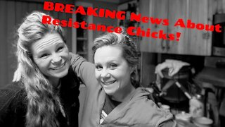 BREAKING NEWS About Resistance Chicks... MUST WATCH!