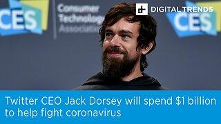 Twitter CEO Jack Dorsey Will Spend $1 Billion To Help Fight Coronavirus.