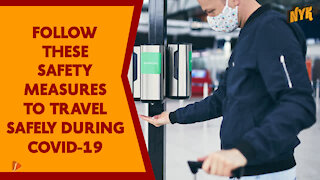 What Are The Safety Measures You Need To Take While Traveling During Covid-19?