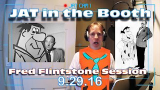 JAT in the Booth: Fred Flintstone Session 9-29-16