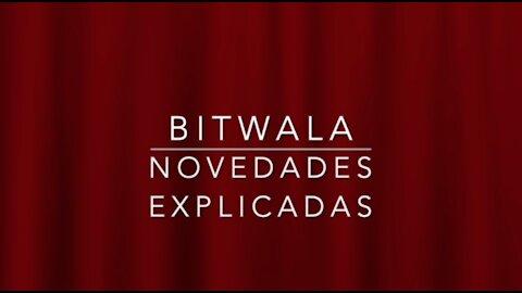 BITWALA - Algunas novedades explicadas