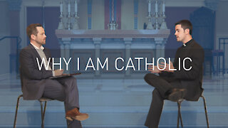 Why I am Catholic   with Priest Scott Nolan