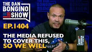 Ep. 1404 The Media Refused to Cover This, So We Will - The Dan Bongino Show