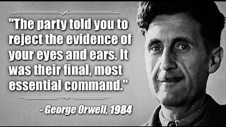 Orwell warned you. Now will you believe him?