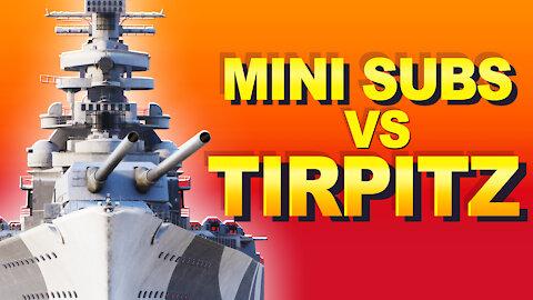 Mini Subs vs Tirpitz