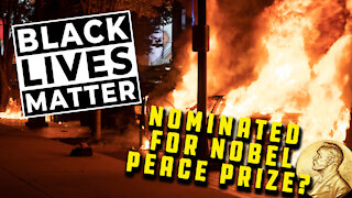 Black Lives Matter Nominated For Nobel Peace Prize After A Year of Destruction In The U.S.   Ep 130