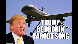 TRUMP BE DRONIN' PARODY SONG