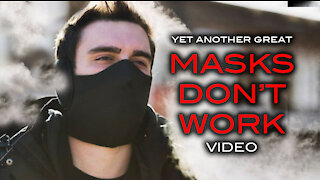 Yet Another Great MASKS DON'T WORK Video