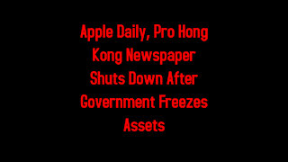 Apple Daily, Pro Hong Kong Newspaper Shuts Down After Government Freezes Assets 6-23-2021