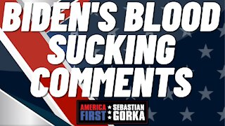 Sebastian Gorka FULL SHOW: Biden's Blood Sucking Comments.