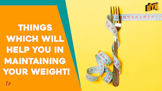 Top 4 Ways To Maintain Your Weight *