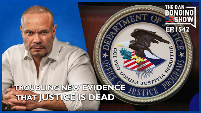 Ep. 1542 Troubling New Evidence That Justice Is Dead - The Dan Bongino Show