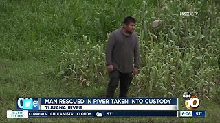 Man rescued in Tijuana River taken into custody