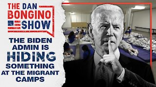 The Biden Admin is Hiding Something at the Migrant Camps