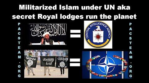 Militarized Islam under UN aka secret Royal lodges run the planet