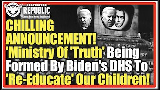 CHILLING ANNOUNCEMENT! 'Ministry Of 'Truth' Being Formed By Biden's DHS To 'Re-Educate' Our Children