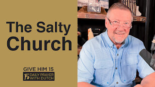The Salty Church | Give Him 15: Daily Prayer with Dutch | April 17