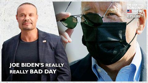 Ep. 1600 Joe Biden's Really Really Bad Day - The Dan Bongino Show