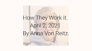 How They Work It April 2, 2021 By Anna Von Reitz